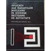 Aplicatii Ale Radiatiilor Nucleare In Diverse Sectoare De Activitate Manual Pentru Licee De Speciali - I. Apostol