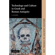 Technology and Culture in Greek and Roman Antiquity by Serafina Cuomo