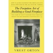The Forgotten Art of Building a Good Fireplace by Vrest Orton