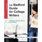The Bedford Guide for College Writers with Reader, Research Manual, and Handbook by MR X J Kennedy