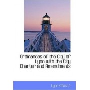 Ordinances of the City of Lynn with the City Charter and Amendments by Lynne Mass