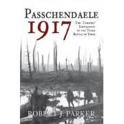 Passchendaele 1917 by Robert J. Parker
