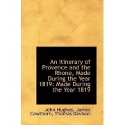 An Itinerary of Provence and the Rhone, Made During the Year 1819 by James Cawthorn Thomas Davison Hughes