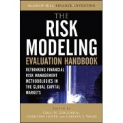 The Risk Modeling Evaluation Handbook: Rethinking Financial Risk Management Methodologies in the Global Capital Markets by Greg N. Gregoriou