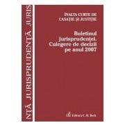 Inalta Curte de Casatie si Justitie. Buletinul jurisprudentei. Culegere de decizii pe anul 2007.