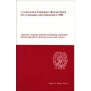 Georgetown University Round Table on Languages and Linguistics (GURT) 1990: Linguistics, Language Teaching and Language Acquisition by James E. Alatis