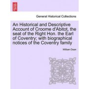 An Historical and Descriptive Account of Croome D'Abitot, the Seat of the Right Hon. the Earl of Coventry; With Biographical Notices of the Coventry Family by William Dean