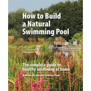How to Build a Natural Swimming Pool by Wolfram Kircher
