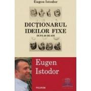 Dictionarul ideilor fixe - Eugen Istodor