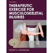 Therapeutic Exercise for Musculoskeletal Injuries by Peggy A. Houglum