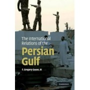 The International Relations of the Persian Gulf by F. Gregory Gause
