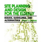 Site Planning and Design for the Elderly: Issues by Diane Y. Carstens