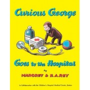 Curious George Goes to Hospital by Margret Rey