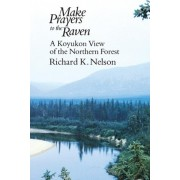 Make Prayers to the Raven by Richard K. Nelson