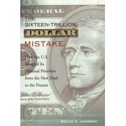 The Sixteen-Trillion-Dollar Mistake by Bruce S. Jansson
