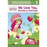 We Love You, Strawberry Shortcake! by Sierra Harimann