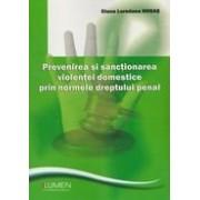 Prevenirea si sanctionarea violentei domestice prin normele dreptului penal.