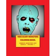 Kids Scary Monster Coloring Book: Zombies, Monsters and Ghouls by Go with the Flo Books