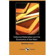 Historical Materialism and the Economics of Karl Marx (Dodo Press) by Benedetto Croce