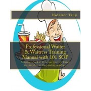 Professional Waiter & Waitress Training Manual with 101 Sop by Hotelier Tanji