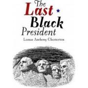 The Last Black President by Lamar Chesterton