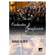 Orchestra Simfonica. Mituri Si Realitate - Ivan Iliev