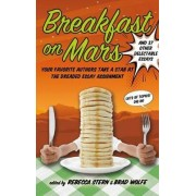Breakfast on Mars and 37 Other Delectable Essays by Brad Wolfe