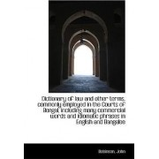 Dictionary of Law and Other Terms, Commonly Employed in the Courts of Bengal by Robinson John