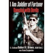I am Soldier of Fortune by Robert K. Brown