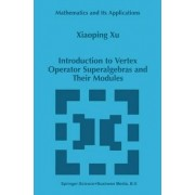 Introduction to Vertex Operator Superalgebras and Their Modules (Mathematics and Its Applications) by Xiaoping Xu