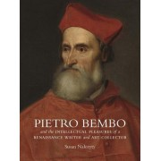 Pietro Bembo and the Intellectual Pleasures of a Renaissance Writer and Art Collector