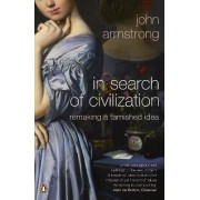In Search of Civilization by Dr. John Armstrong