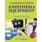 Understanding Anesthesia Equipment by Susan E. Dorsch