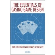 The Essentials of Casino Game Design: Turn Your Table-Game Dreams Into Reality