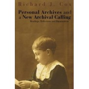 Personal Archives and a New Archival Calling by Richard J Cox