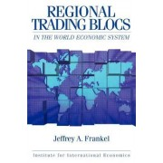 Regional Trading Blocs in the Word Economic System by Jeffrey A. Frankel