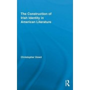 The Construction of Irish Identity in American Literature by Christopher Dowd