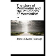 The Story of Mormonism and the Philosophy of Mormonism .. by James Edward Talmage