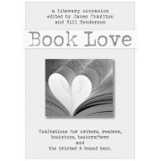 Book Love: A Celebration of Writers, Readers, and the Printed & Bound Book