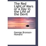 The Red Light of Mars or a Day in the Life of the Devil by George Bronson-Howard