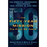 The Fifty-Year Mission: First 25 Years Volume one by Edward Gross