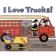 I Love Trucks! by Philemon Sturges