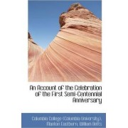 An Account of the Celebration of the First Semi-Centennial Anniversary by Columbia College (Columbi University)