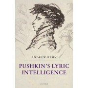 Pushkin's Lyric Intelligence by Andrew Kahn