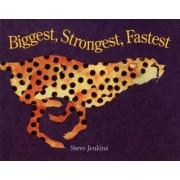 Biggest, Strongest, Fastest by Steve Jenkins
