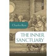 The Inner Sanctuary: An Exposition of John Chapters 13- 17, Paperback