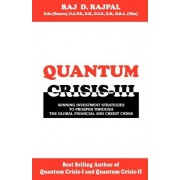 Quantum Crisis III -Winning Investment Strategies to Prosper Through the Global Financial and Credit Crisis by Raj D Rajpal