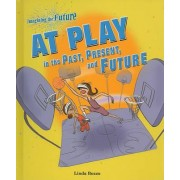 At Play in the Past, Present, and Future by Linda Bozzo