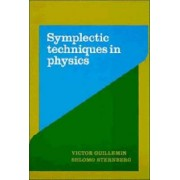 Symplectic Techniques in Physics by Victor Guillemin