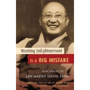 Wanting Enlightenment is a Big Mistake by Zen Master Seung Sahn